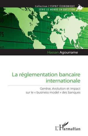 La réglementation bancaire internationale : genèse, évolution et impact sur le business model des banques