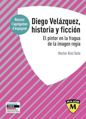 Diego Velazquez, apeles de su siglo : historia y ficcion en la obra del pintor de Felipe IV : réussir l'agrégation d'espagnol