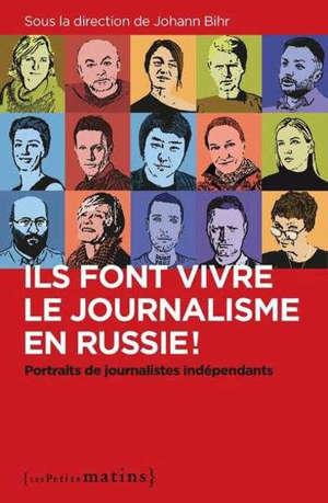 Ils font vivre le journalisme en Russie ! : portraits de journalistes indépendants