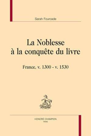 La noblesse à la conquête du livre : France, v. 1300-v. 1530