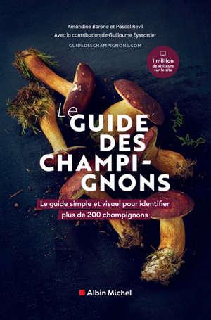Le guide des champignons : le guide simple et visuel pour identifier plus de 200 champignons