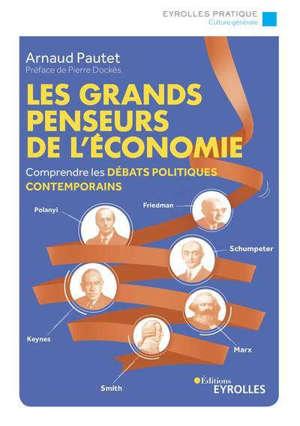 Les grands penseurs de l'économie : comprendre les débats politiques contemporains