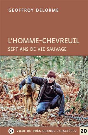 L'homme-chevreuil : sept ans de vie sauvage