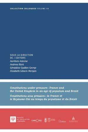 Constitutions under pressure : France and the United Kingdom in an age of populism and Brexit = Constitutions sous pression : la France et le Royaume-Uni au temps du populisme et du Brexit : symposium, Paris, 28 mai 2020