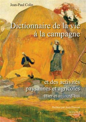 Dictionnaire de la vie à la campagne : et des activités paysannes et agricoles d'hier et aujourd'hui