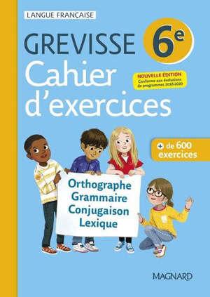 Cahier d'exercices Grevisse 6e : orthographe, grammaire, conjugaison, lexique : + de 600 exercices