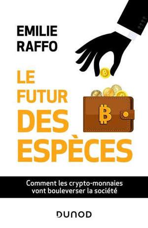 Le futur des espèces : comment les crypto-monnaies vont bouleverser la société