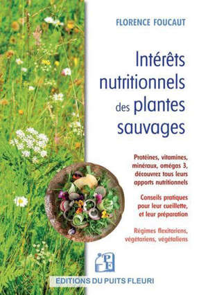 Intérêts nutritionnels des plantes sauvages : protéines, vitamines, minéraux, oméga-3, découvrez tous les apports nutritionnels : conseils pratiques pour leur cueillette et leur préparation, régimes flexitariens, végétariens, végétaliens