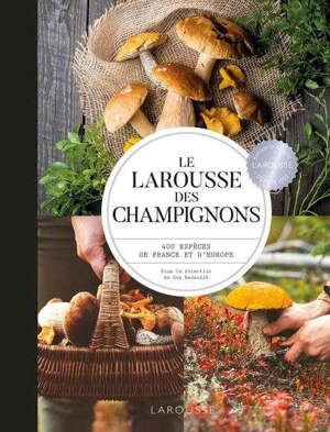 Le Larousse des champignons : 400 espèces de France et d'Europe