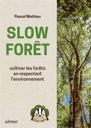 Slow forêt : cultiver les forêts en respectant l'environnement
