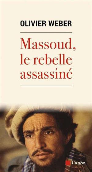 Massoud, le rebelle assassiné