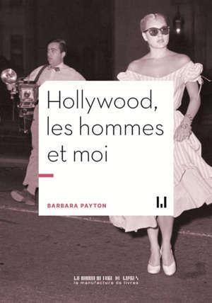 Hollywood, les hommes et moi