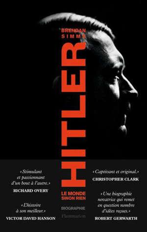 Hitler : le monde sinon rien : biographie