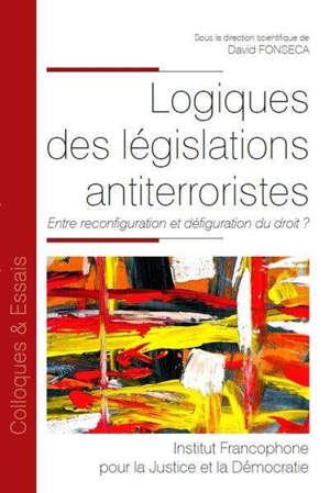 Logiques des législations antiterroristes : entre reconfiguration et défiguration du droit ?