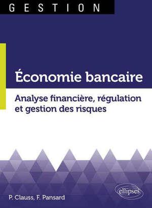 Economie bancaire : analyse financière, régulation et gestion des risques