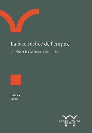 La face cachée de l'empire : l'Italie et les Balkans, 1861-1915