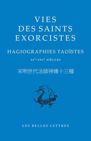 Vies des saints exorcistes : hagiographies taoïstes : XIe-XVIe siècles