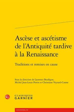 Ascèse et ascétisme de l'Antiquité tardive à la Renaissance : traditions et remises en cause