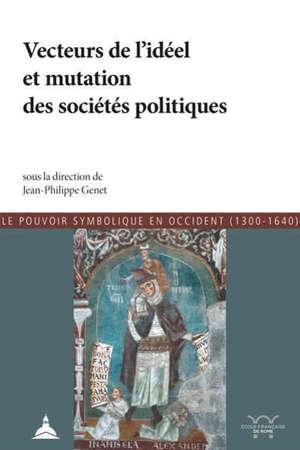 Vecteurs de l'idéel et mutation des sociétés politiques