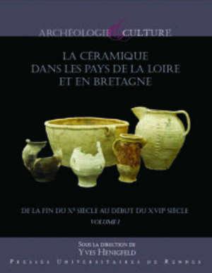La céramique dans les pays de la Loire et en Bretagne : de la fin du Xe siècle au début du XVIIe siècle