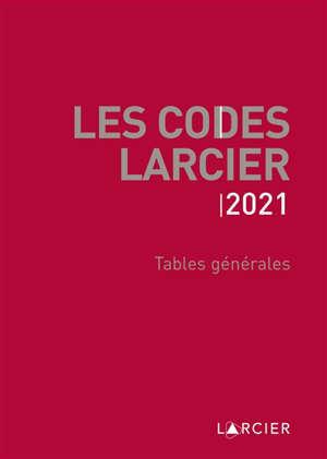 Les codes Larcier. Tables générales : 2021