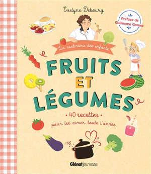 Fruits et légumes : 40 recettes pour les aimer toute l'année