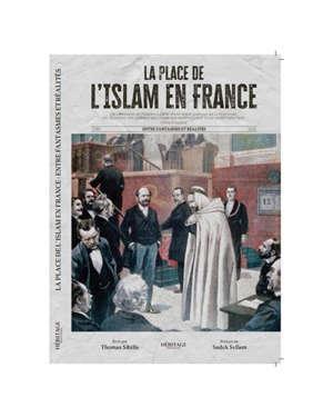 La place de l'islam en France : entre fantasmes et réalités : version intégrale