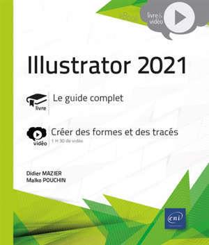 Illustrator 2021 : le guide complet, créer des formes et des tracés