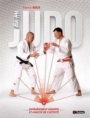 Judo. Volume 1, Entraînement cognitif et analyse de l'activité