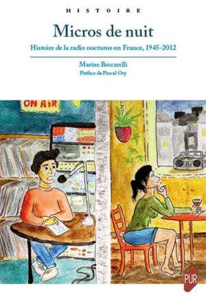 Micros de nuit : histoire de la radio nocturne en France, 1945-2012