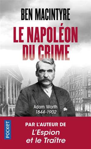 Le Napoléon du crime : Adam Worth : 1844-1902