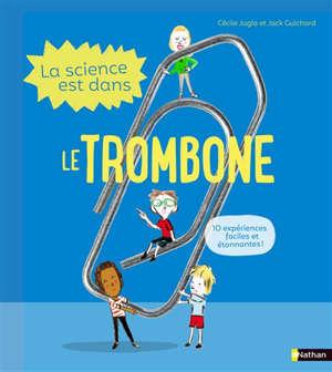 La science est dans le trombone : 10 expériences pour s'amuser en famille !