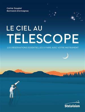 Le ciel au télescope : 110 observations essentielles à faire avec votre instrument