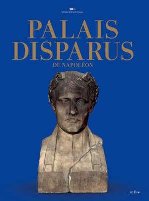 Palais disparus de Napoléon : Tuileries, Saint-Cloud, Meudon