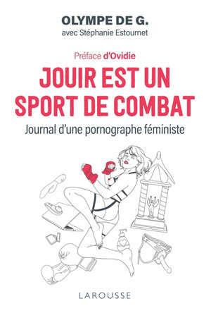 Jouir est un sport de combat : journal d'une pornographe féministe