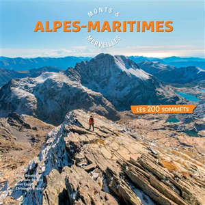 Alpes-Maritimes : monts et merveilles : 200 sommets en 70 itinéraires