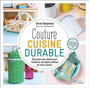 Couture cuisine durable : 20 projets zéro déchet pour remplacer les objets jetables de votre cuisine !