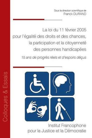 La loi du 11 février 2005 pour l'égalité des droits et des chances, la participation et la citoyenneté des personnes handicapées : 15 ans de progrès réels et d'espoirs déçus