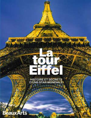 La tour Eiffel : histoire et secrets d'une star mondiale