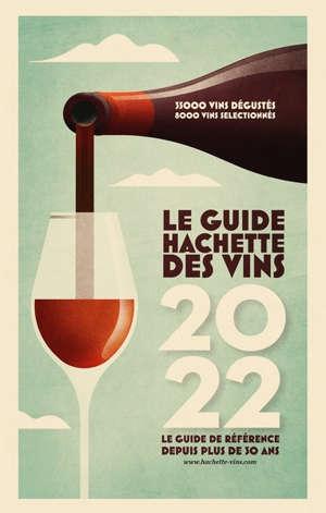 Le guide Hachette des vins : sélection 2022 : 35.000 vins dégustés, 8.000 vins sélectionnés