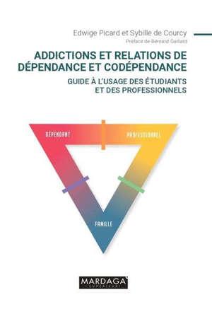 Addictions et relations de dépendance et codépendance : guide à l'usage des étudiants et des professionnels