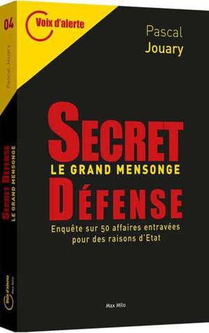Secret défense : le grand mensonge : enquête sur 50 affaires entravées pour des raisons d'Etat
