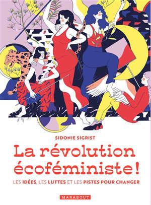 La révolution écoféministe : les idées, les luttes et les pistes pour changer