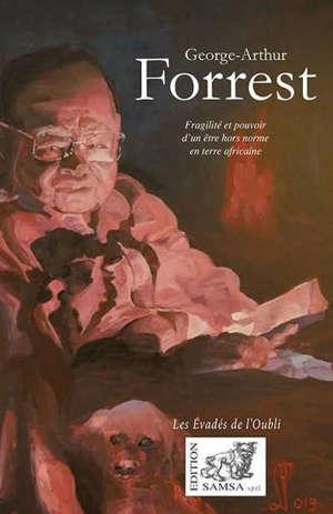George-Arthur Forrest : fragilité et pouvoir d'un être hors norme en terre africaine