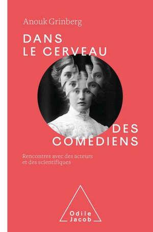 Dans le cerveau des comédiens : rencontres avec des acteurs et des scientifiques