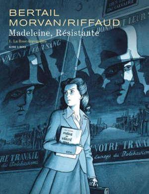 Madeleine, résistante. Vol. 1. La rose dégoupillée