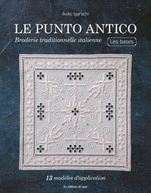 Le punto antico : broderie traditionnelle italienne, les bases : 20 modèles d'application