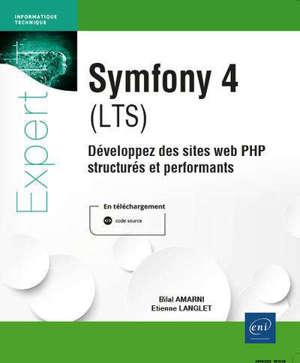 Symfony 4 (LTS) : développez des sites web PHP structurés et performants