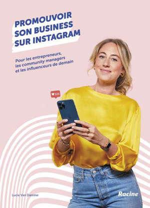 Promouvoir son business sur Instagram : pour les entrepreneurs, les community managers de demain et les influenceurs