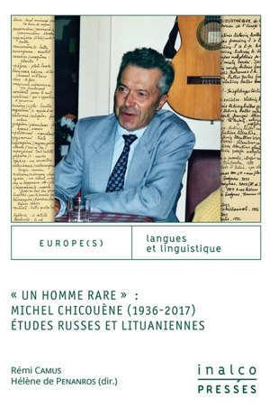 Un homme rare : Michel Chicouène (1936-2017) : études russes et lituaniennes